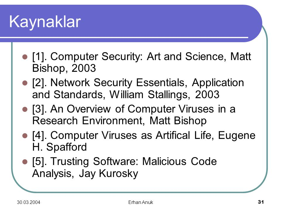 Kaynaklar [1]. Computer Security: Art and Science, Matt Bishop, 2003